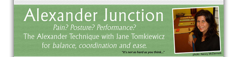 The Alexander Technique with Jane Tomkiewicz for poise, balance and ease.